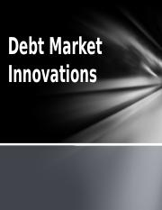 DEBT MARKET INNOVATIONS.pptx