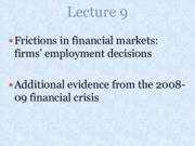 Lecture 9_Frictions in financial markets firms' employment decisions