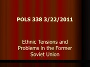 POLS 338 - 8. Ethnic Tensions and Problems in the Former Soviet Union