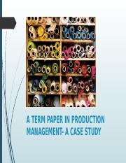 A TERM PAPER IN PRODUCTION MANAGEMENT- A CASE