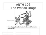 ANTH106-week3-lecture2-War-on-Drugs-supply-and-demand.ppt