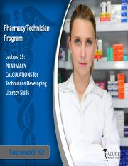 CW 102 Lecture 15- PHARMACY CALCULATIONS for Technicians Developing Literacy Skills (1)