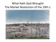 What Hath God Wrought the Market Revolution in the 19th c.