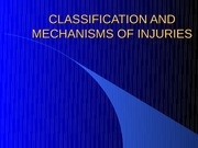 CLASSIFICATION AND MECHANISMS OF INJURIES