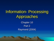 chap 10b Information- Processing Approaches