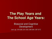 Lecture 6 - Play and School Years Biosocial and Cognitive 2008 student version