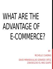 WHAT ARE THE ADVANTAGE OF          E-COMMERCE
