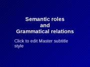 Ch 4 Semantic roles and Grammatical relations