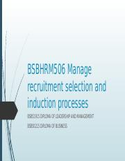 BSBHRM506 - Manage the recruitment, selection and induction of processes PPT studentsv2.pptx