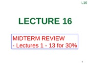 Lecture 16 (Midterm Review ~ Lectures 1 – 13 for 30%)