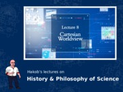 HPS100 Lecture 08 Cartesian Worldview