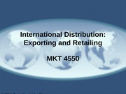 MKT 4550 - 12 - Distribution - Exporting and Retailing