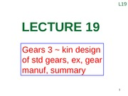 Lecture 19 (Gears 3 ~ kin design of std gears, ex, gear manuf, summary )