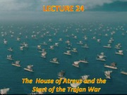 Lecture 24 - House of Atreus, Start of Trojan War