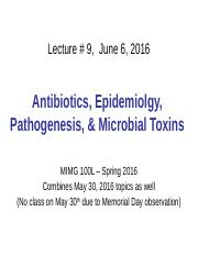 Lecture 9 on June 6, 2016 covers lecture of May 30, 2016 - Antibioltics, Epidemiology, Pathogenesis