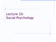 Lecture_10-_Social_Psychology_Part_I-2013