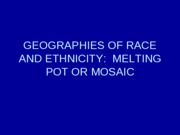 GEOGRAPHIES OF RACE AND ETHNICITY