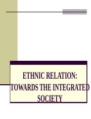 CHAPTER_8_ETHNIC_RELATION_TOWARDS_THE_INTEGRATED_SOCIETY.ppt