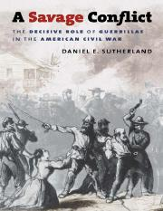 A Savage Conflict - The Decisive Role of Guerrillas in the American Civil War.pdf