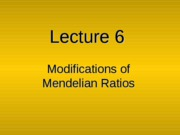 Lecture_6_-_Modifications_of_Mendelian_Ratios