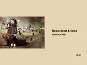 Lecture 23 - 3.6.15 - Recovered & false memories