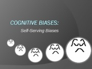 Cognitive+Biases+Selfserving+Biases