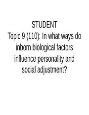 STUDENT Topic 9 (110 ) Biological factors involved in personality and social adjustment.1.1-2.ppt