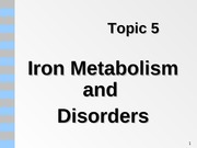 Topic 5a - Iron Metabolism and Disorders