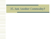 35._Just_Another_Commodity_S08