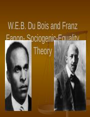 Lecture 5 DuBois and Fanon's Sociogenic-Equality Theory Edit-2.pptx