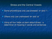 Stress and the Central Vowels