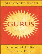Gurus_ Stories of India's Leading Babas_Bhavdeep Kang [Kang, Bhavdeep]_ (2016, Westland).pdf