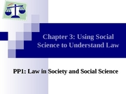 Ch3 PP1 Using Social Science to Understand Law (Law in Society & Social Science) (3.27.08)