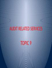 Topic 9 - Audit Related Services  Other services.pptx