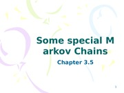 Markov Chains - Some Special Examples
