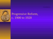 Progressive+Reform%2C+++++++++++++++c.+1900+to+1920