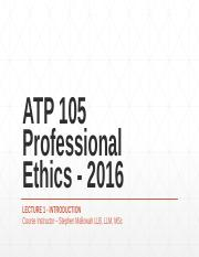 ATP 105 Professional Ethics - 2016 Lecture 1 Presentation.pptx