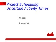 73-220-Lecture16 Project Scheduling Uncertain Activity Times