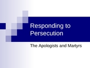 Responding to Persecution_Apologists_Martyrs_Monks