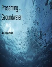 Presenting … Groundwater!