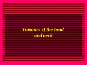 TUMOURS OF THE HEAD AND NECK