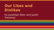 Our Likes and Dislikes