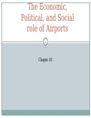 Chapter 10 - The Economic, Political, and Social role of Airports.pptx