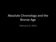 Lecture 6 Chronology cont and the Bronze Age