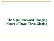 Week 2 - Significance & Changing Nature of Tuvan Throat Singing