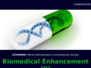 CCHU9009_MoralControversies_Lecture11_BiomedicalEnhancementII_2015-16.pptx