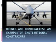 13 Drones and Democracies An example of institutional constraints-blackboard