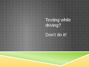 Texting while drivingPowerpoint