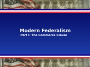 GOV 30 Lecture Modern Federalism