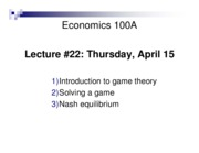 Lecture 22 - Apr 15 - Intro to Game Theory, Solving a Game, Nash Equilibrium
